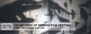 150 Seconds of Ontario Film Festival – PART TWO: Labour and Love